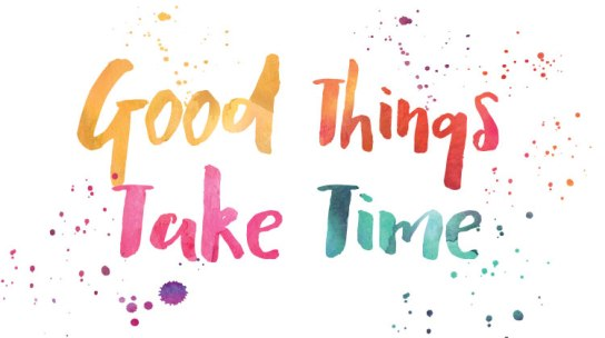 good-things-take-time-2